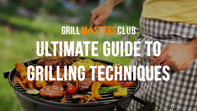 Grill Masters Club's Ultimate Guide To Grilling Techniques